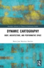 Dynamic Cartography : Body, Architecture, and Performative Space - eBook