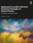 Applying Personality-Informed Treatment Strategies to Clinical Practice : A Theoretical and Practical Guide - eBook