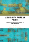 Asian Pacific American Politics : Celebrating the Scholarly Legacy of Don T. Nakanishi - eBook