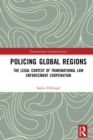 Policing Global Regions : The Legal Context of Transnational Law Enforcement Cooperation - eBook