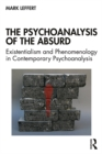The Psychoanalysis of the Absurd : Existentialism and Phenomenology in Contemporary Psychoanalysis - eBook