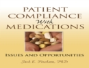 Patient Compliance with Medications : Issues and Opportunities - eBook