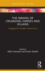The Making of Crusading Heroes and Villains : Engaging the Crusades, Volume Four - eBook