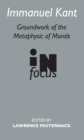 Immanuel Kant : Groundwork of the Metaphysics of Morals in Focus - eBook