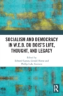 Socialism and Democracy in W.E.B. Du Bois's Life, Thought, and Legacy - eBook