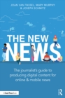 The New News : The Journalist's Guide to Producing Digital Content for Online & Mobile News - eBook
