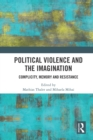 Political Violence and the Imagination : Complicity, Memory and Resistance - eBook
