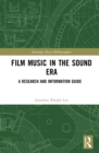 Film Music in the Sound Era : A Research and Information Guide, 2 Volume Set - eBook