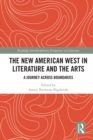 The New American West in Literature and the Arts : A Journey Across Boundaries - eBook