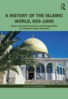 A History of the Islamic World, 600-1800 : Empire, Dynastic Formations, and Heterogeneities in Pre-Modern Islamic West-Asia - eBook