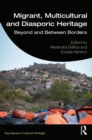 Migrant, Multicultural and Diasporic Heritage : Beyond and Between Borders - eBook