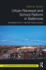 Urban Renewal and School Reform in Baltimore : Rethinking the 21st Century Public School - eBook