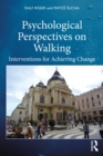Psychological Perspectives on Walking : Interventions for Achieving Change - eBook