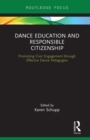 Dance Education and Responsible Citizenship : Promoting Civic Engagement through Effective Dance Pedagogies - eBook