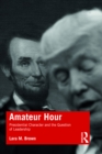 Amateur Hour : Presidential Character and the Question of Leadership - eBook
