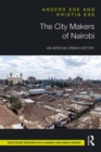 The City Makers of Nairobi : An African Urban History - eBook