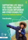 Supporting Life Skills for Young Children with Vision Impairment and Other Disabilities : An Early Years Habilitation Handbook - eBook