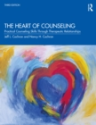 The Heart of Counseling : Practical Counseling Skills Through Therapeutic Relationships, 3rd ed - eBook