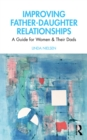 Improving Father-Daughter Relationships : A Guide for Women and their Dads - eBook