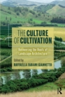 The Culture of Cultivation : Recovering the Roots of Landscape Architecture - eBook