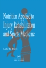 Nutrition Applied to Injury Rehabilitation and Sports Medicine - eBook
