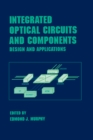 Integrated Optical Circuits and Components : Design and Applications - eBook