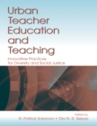 Urban Teacher Education and Teaching : Innovative Practices for Diversity and Social Justice - eBook