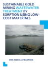 Sustainable Gold Mining Wastewater Treatment by Sorption Using Low-Cost Materials : UNESCO-IHE PhD Thesis - eBook