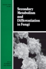 Secondary Metabolism and Differentiation in Fungi - eBook