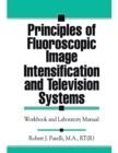 Principles of Fluoroscopic Image Intensification and Television Systems : Workbook and Laboratory Manual - eBook