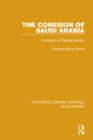 The Cohesion of Saudi Arabia (RLE Saudi Arabia) : Evolution of Political Identity - eBook
