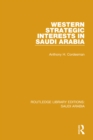 Western Strategic Interests in Saudi Arabia (RLE Saudi Arabia) - eBook