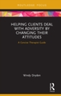 Helping Clients Deal with Adversity by Changing their Attitudes : A Concise Therapist Guide - eBook