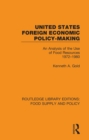 United States Foreign Economic Policy-making : An Analysis of the Use of Food Resources 1972-1980 - eBook