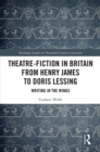 Theatre-Fiction in Britain from Henry James to Doris Lessing : Writing in the Wings - eBook