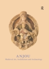 Anjou : Medieval Art, Architecture and Archaeology - eBook
