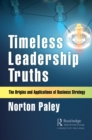 Timeless Leadership Truths : The Origins and Applications of Business Strategy - eBook