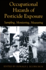 Occupational Hazards Of Pesticide Exposure : Sampling, Monitoring, Measuring - eBook
