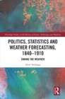 Politics, Statistics and Weather Forecasting, 1840-1910 : Taming the Weather - eBook