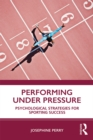 Performing Under Pressure : Psychological Strategies for Sporting Success - eBook