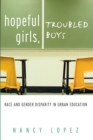 Hopeful Girls, Troubled Boys : Race and Gender Disparity in Urban Education - eBook