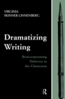 Dramatizing Writing : Reincorporating Delivery in the Classroom - eBook