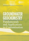 Groundwater Geochemistry : Fundamentals and Applications to Contamination - eBook