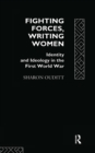 Fighting Forces, Writing Women : Identity and Ideology in the First World War - eBook