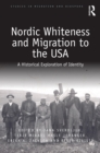 Nordic Whiteness and Migration to the USA : A Historical Exploration of Identity - eBook