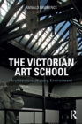 The Victorian Art School : Architecture, History, Environment - eBook
