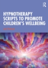 Hypnotherapy Scripts to Promote Children's Wellbeing - eBook