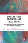 Sport, Physical Education, and Social Justice : Religious, Sociological, Psychological, and Capability Perspectives - eBook