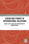 ASEAN and Power in International Relations : ASEAN, the EU, and the Contestation of Human Rights - eBook
