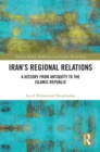 Iran's Regional Relations : A History from Antiquity to the Islamic Republic - eBook